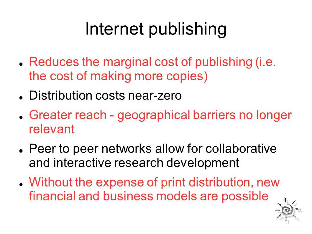 Internet publishing Reduces the marginal cost of publishing (i.e.