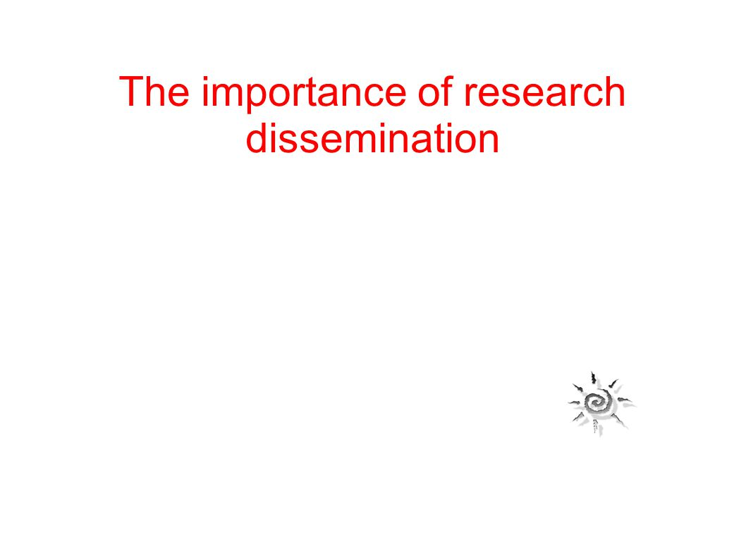 The importance of research dissemination