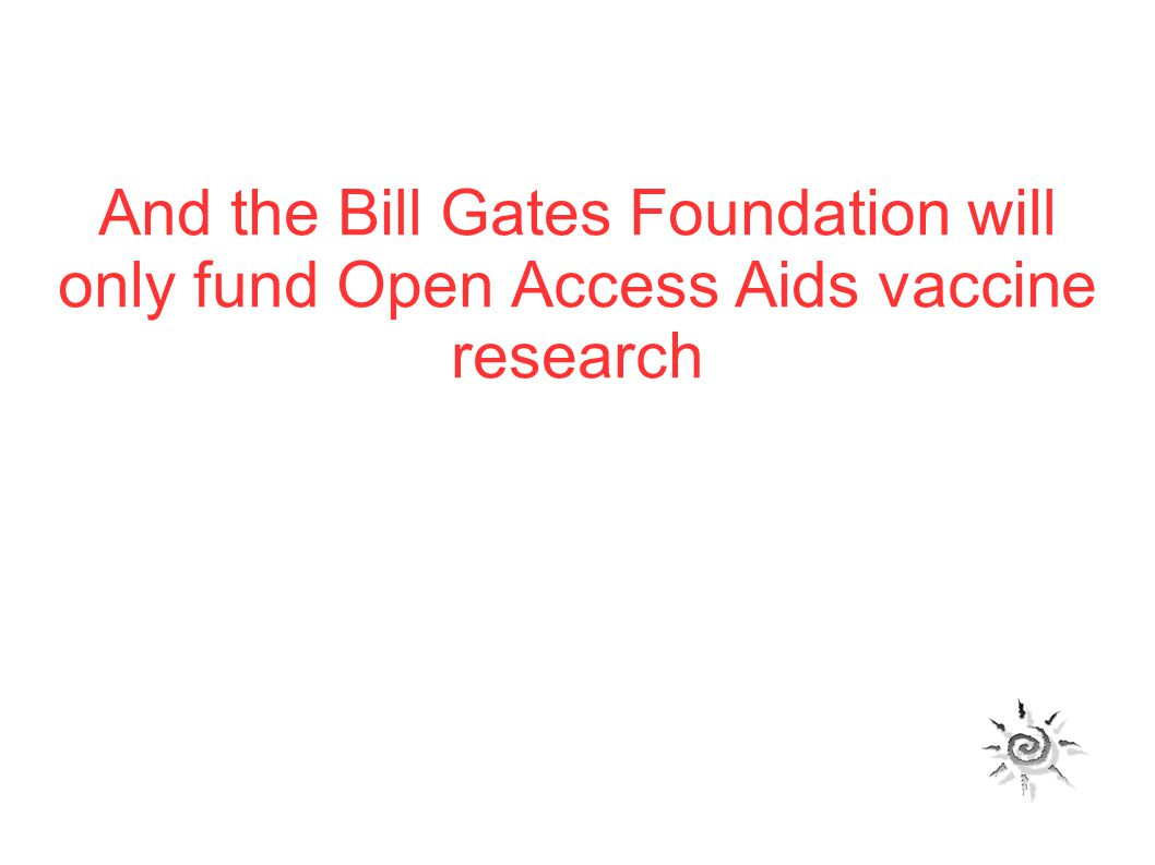 And the Bill Gates Foundation will only fund Open Access Aids vaccine research