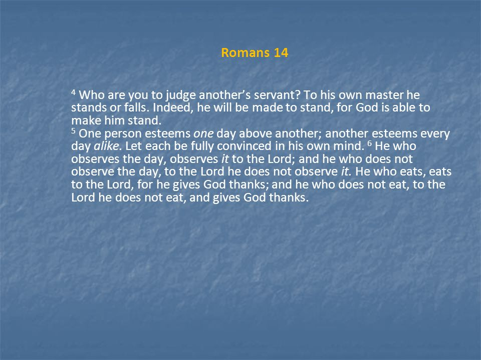 Romans 14 4 Who are you to judge another's servant.