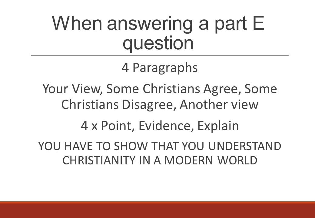When answering a part E question 4 Paragraphs Your View, Some Christians Agree, Some Christians Disagree, Another view 4 x Point, Evidence, Explain YO