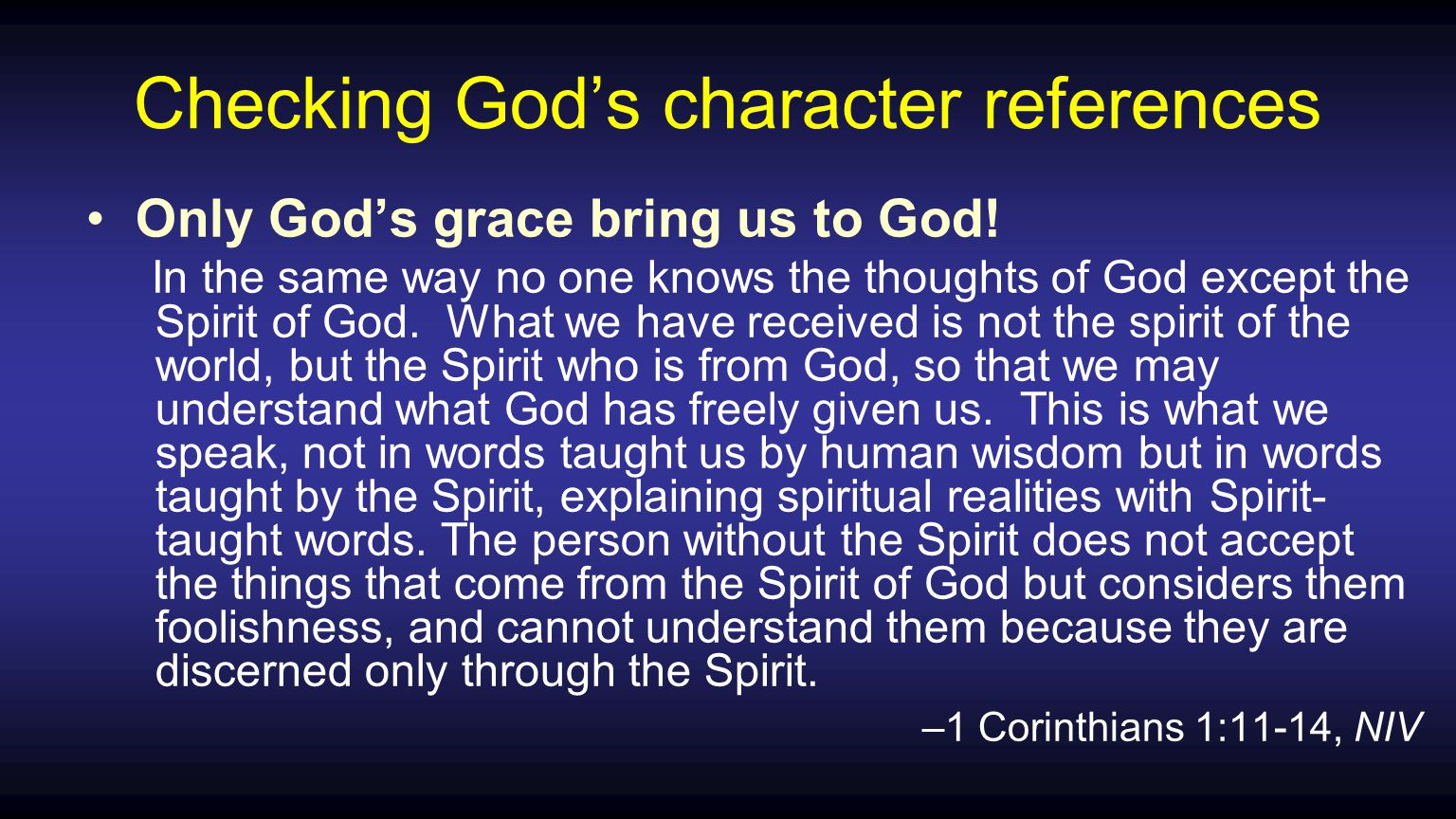 Checking God's character references Only God's grace bring us to God.