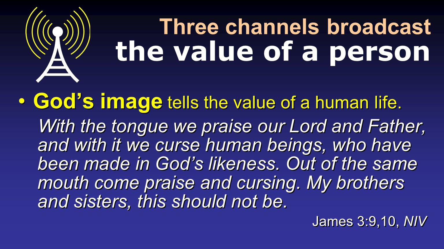 Three channels broadcast the value of a person God's image tells the value of a human life.