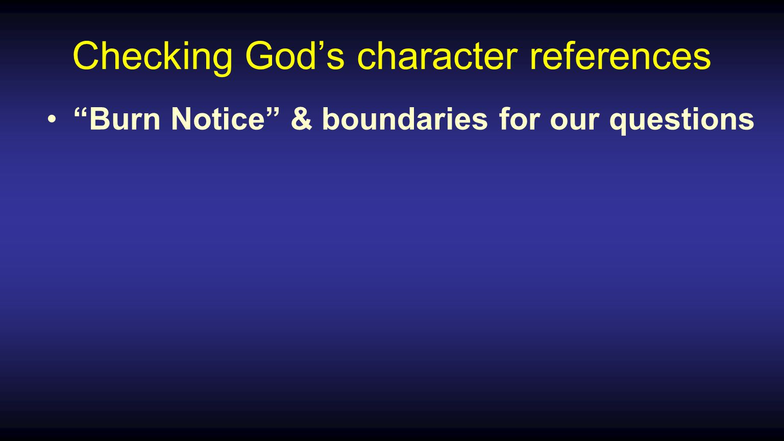 Checking God's character references Burn Notice & boundaries for our questions