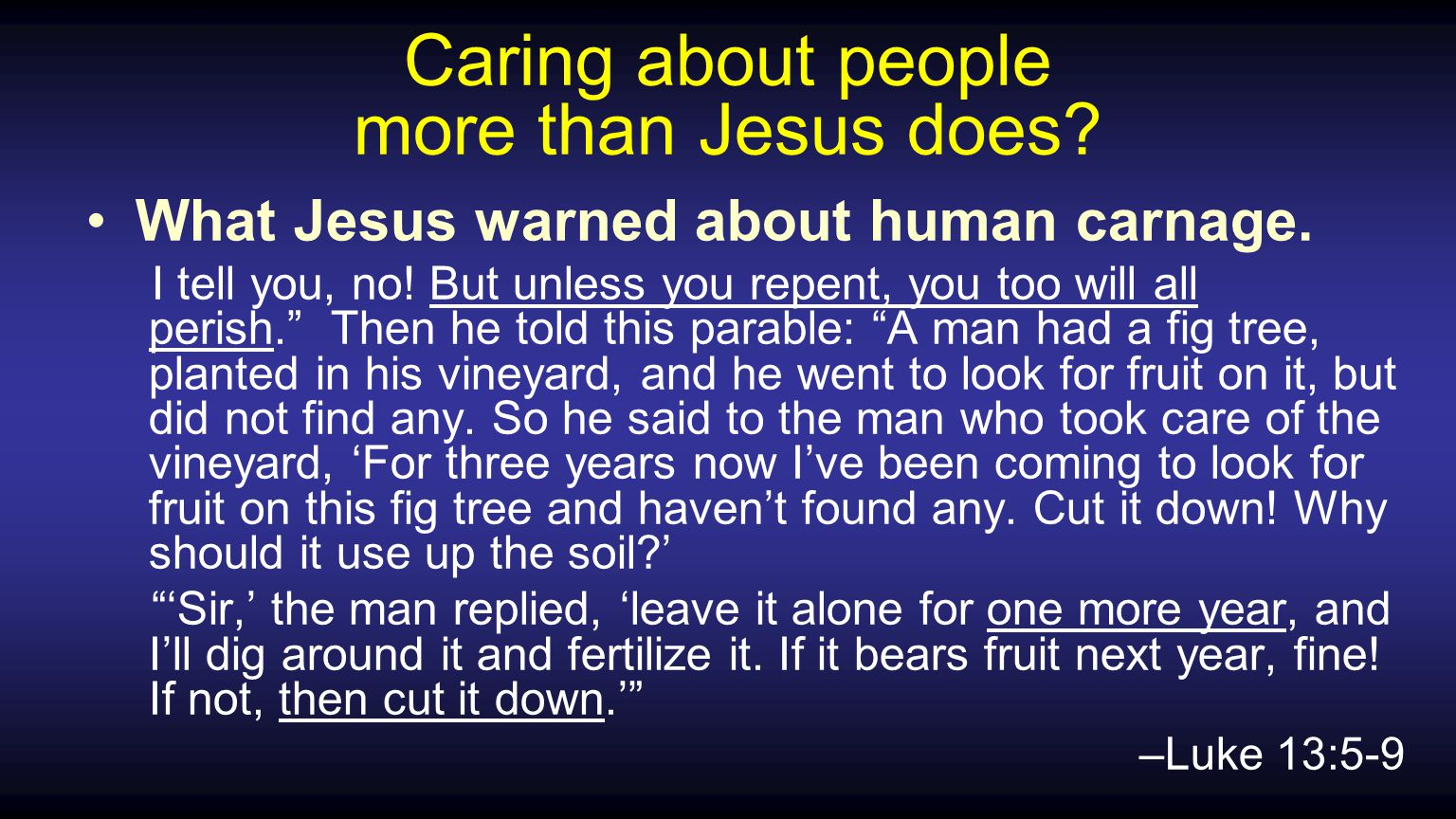 Caring about people more than Jesus does.What Jesus warned about human carnage.