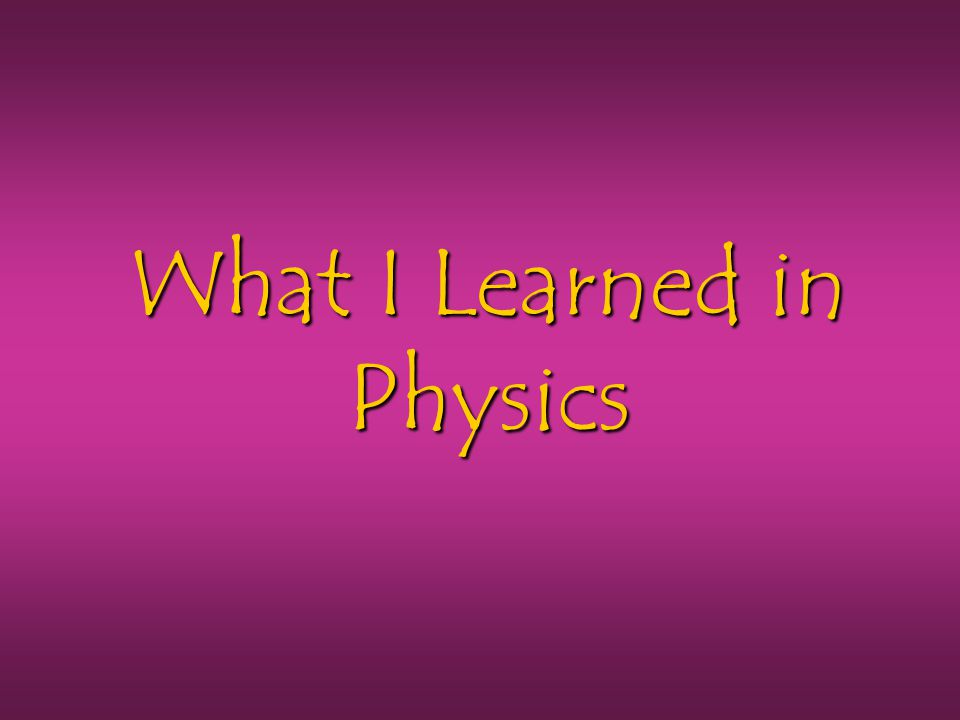 What I Learned in Physics