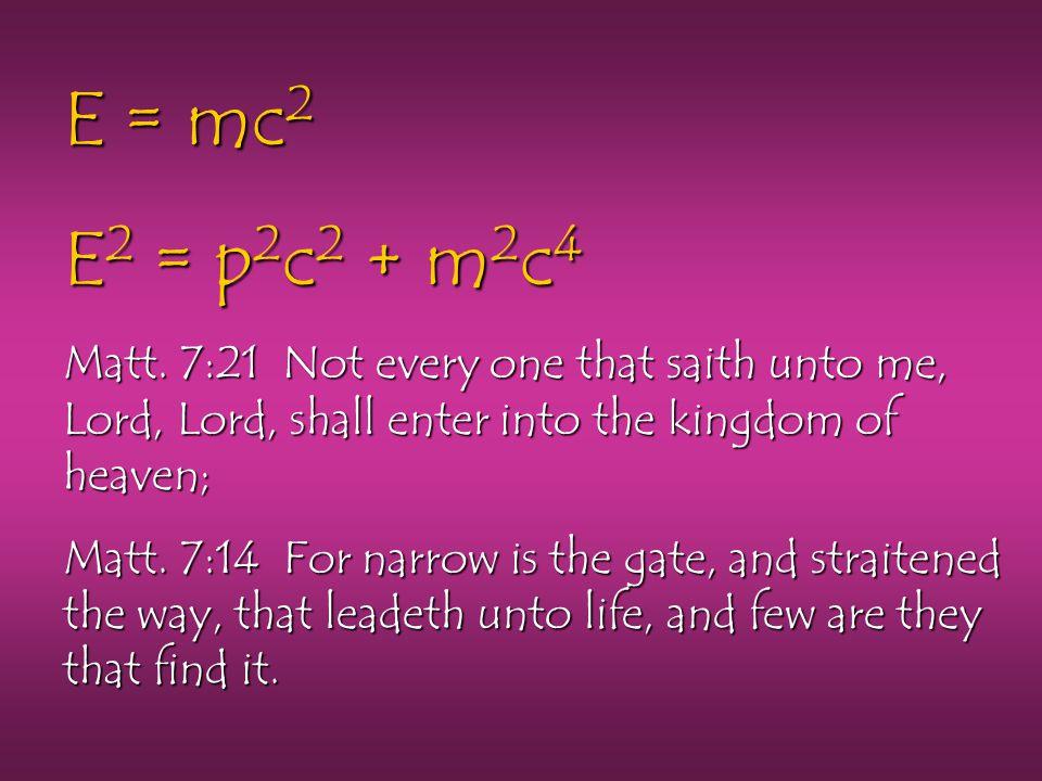 E = mc 2 E 2 = p 2 c 2 + m 2 c 4 Matt.