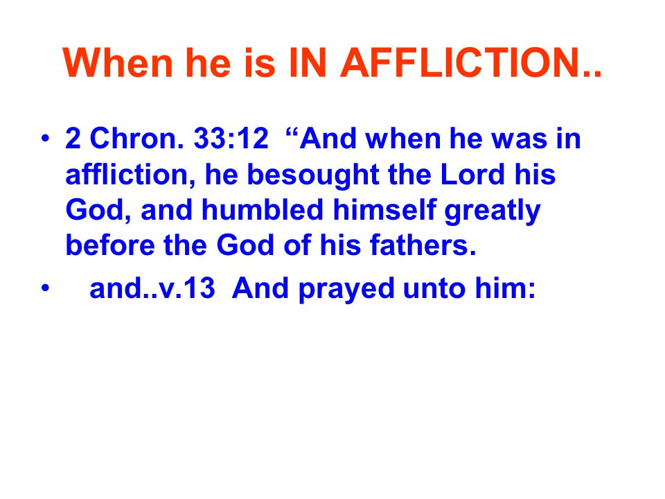 When he is IN AFFLICTION.. 2 Chron.
