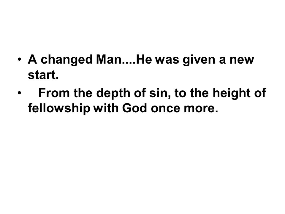 A changed Man....He was given a new start.