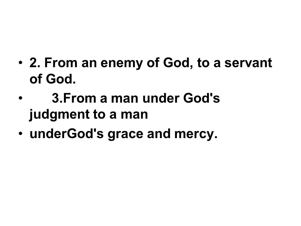 2. From an enemy of God, to a servant of God.