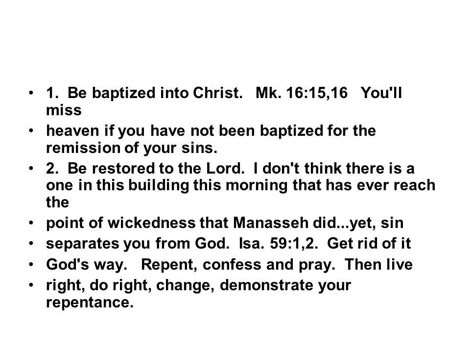 1. Be baptized into Christ. Mk.