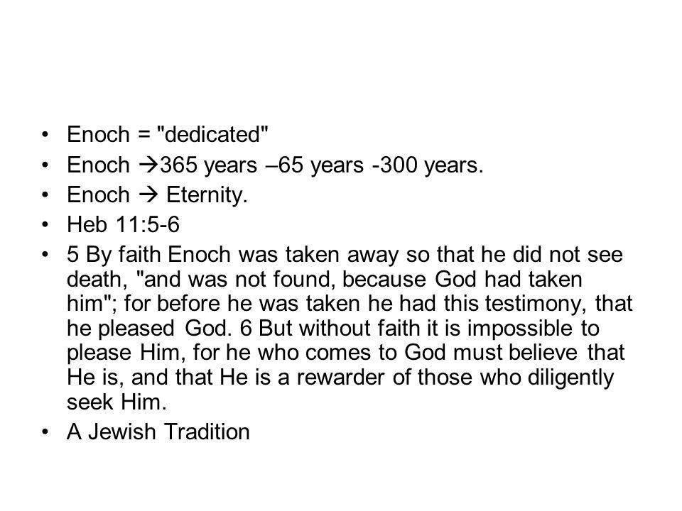 Enoch = dedicated Enoch  365 years –65 years -300 years.