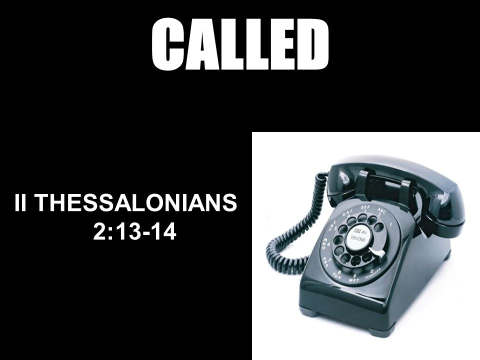 CALLED II THESSALONIANS 2:13-14