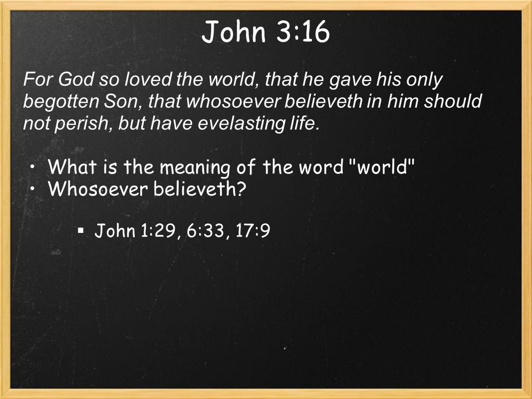 John 3:16 For God so loved the world, that he gave his only begotten Son, that whosoever believeth in him should not perish, but have evelasting life.