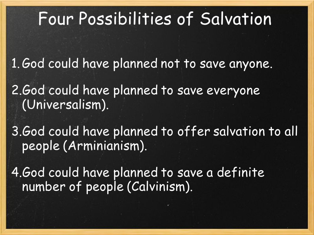 Four Possibilities of Salvation 1.God could have planned not to save anyone.