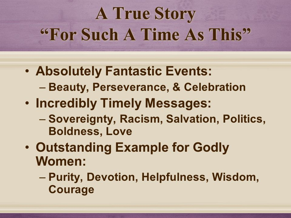 """A True Story """"For Such A Time As This"""" Absolutely Fantastic Events: –Beauty, Perseverance, & Celebration Incredibly Timely Messages: –Sovereignty, Rac"""