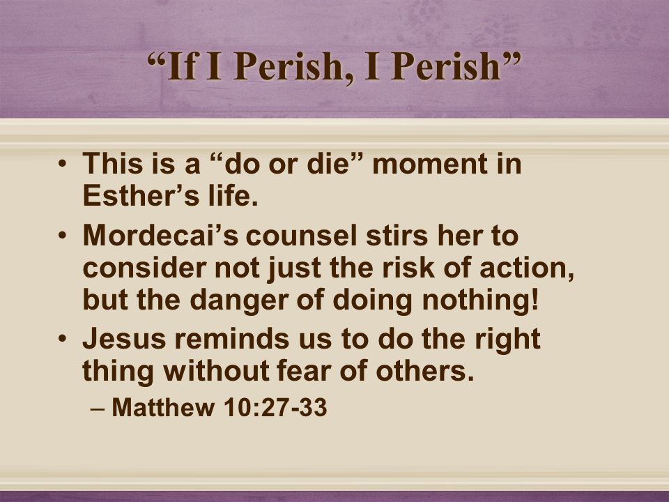 """""""If I Perish, I Perish"""" This is a """"do or die"""" moment in Esther's life. Mordecai's counsel stirs her to consider not just the risk of action, but the d"""