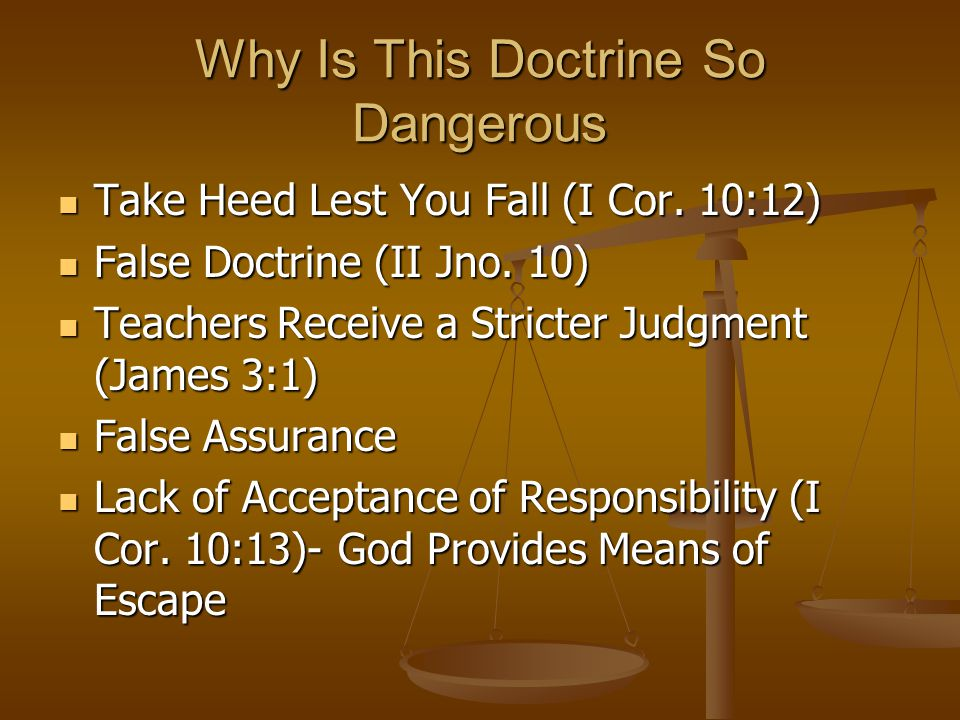 Why Is This Doctrine So Dangerous Take Heed Lest You Fall (I Cor.