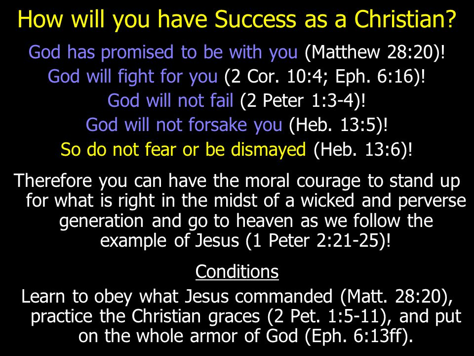 How will you have Success as a Christian.God has promised to be with you (Matthew 28:20).