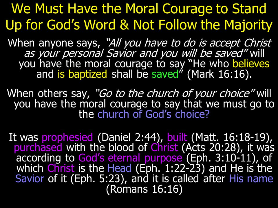 """We Must Have the Moral Courage to Stand Up for God's Word & Not Follow the Majority When anyone says, """"All you have to do is accept Christ as your per"""