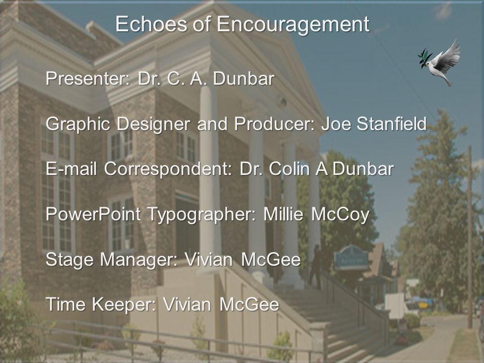 Presenter: Dr. C. A. Dunbar Graphic Designer and Producer: Joe Stanfield E-mail Correspondent: Dr. Colin A Dunbar PowerPoint Typographer: Millie McCoy