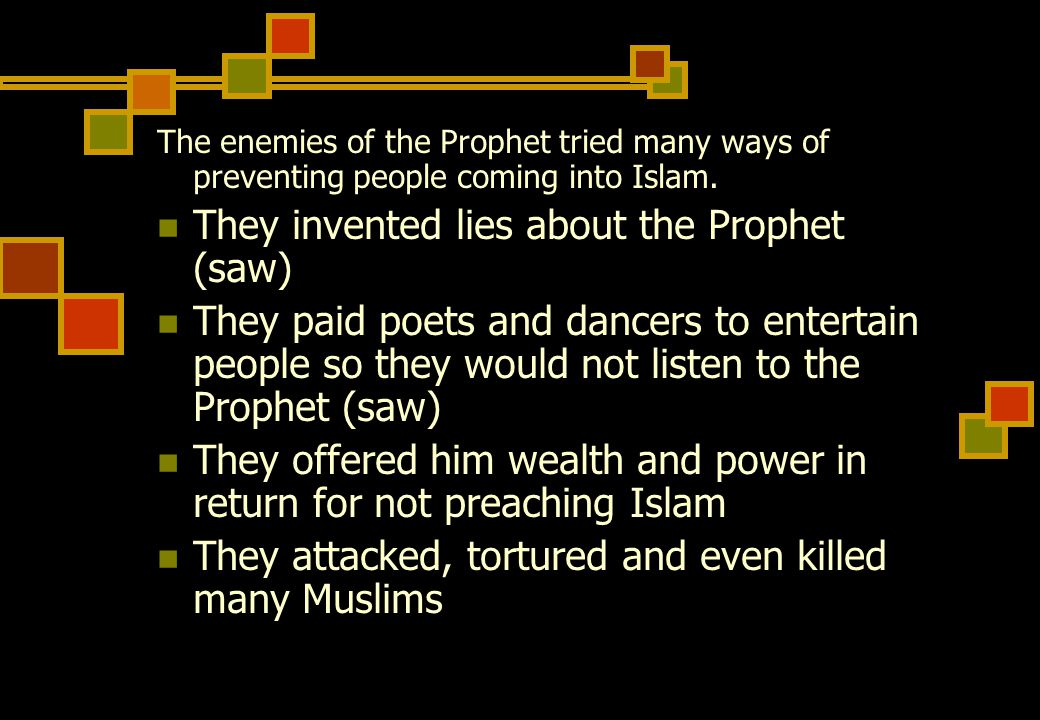 The enemies of the Prophet tried many ways of preventing people coming into Islam.