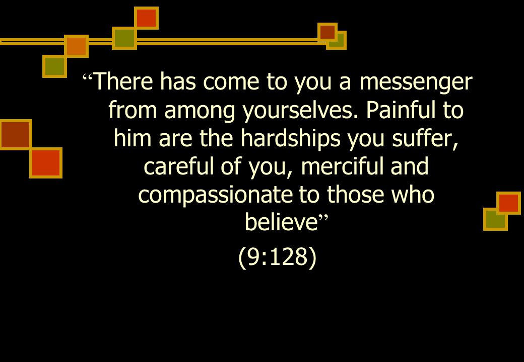 There has come to you a messenger from among yourselves.