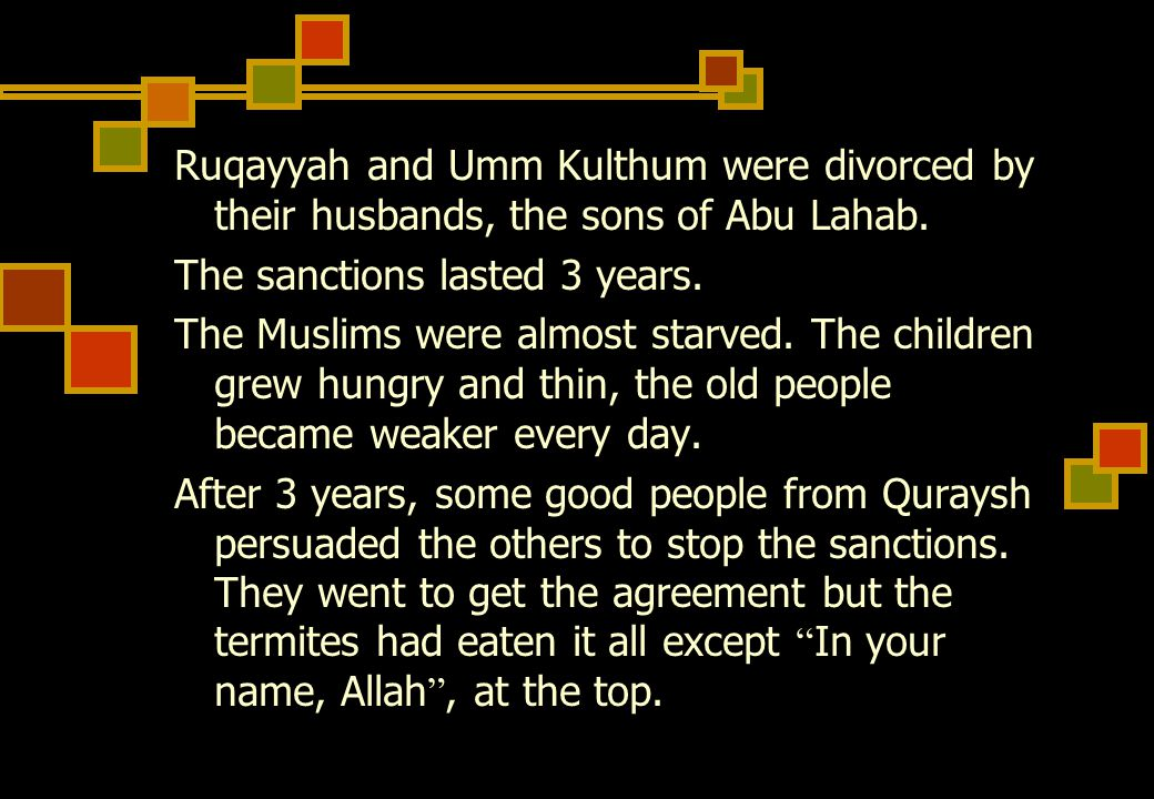 Ruqayyah and Umm Kulthum were divorced by their husbands, the sons of Abu Lahab.