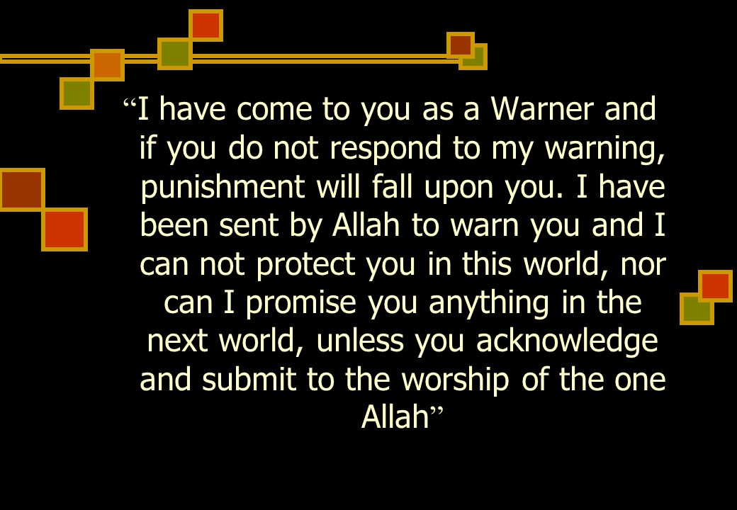 I have come to you as a Warner and if you do not respond to my warning, punishment will fall upon you.