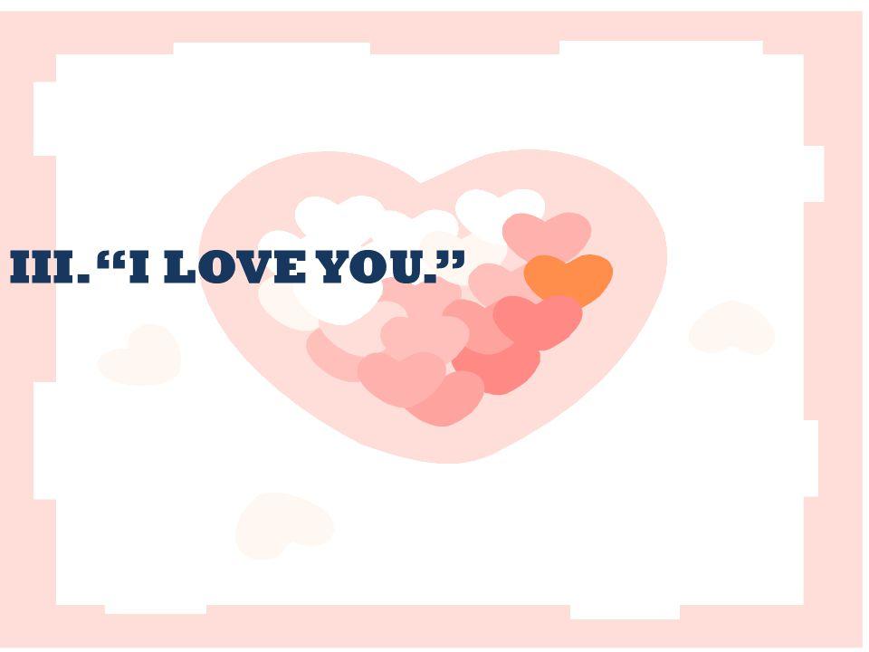 III. I LOVE YOU.