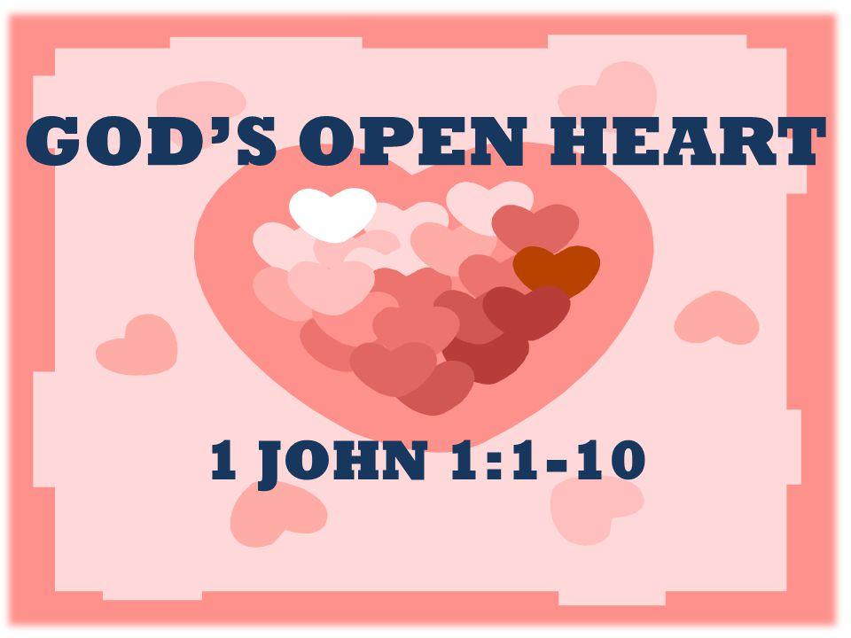 GOD'S OPEN HEART 1 JOHN 1:1-10