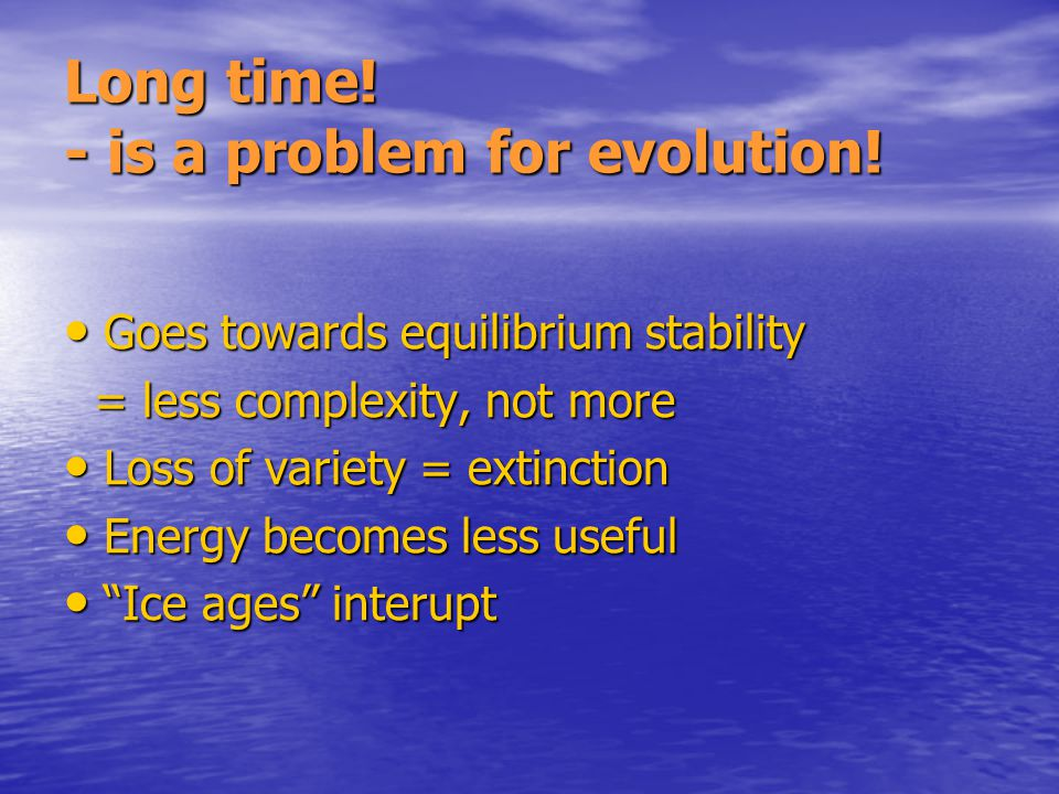 Long time. - is a problem for evolution.