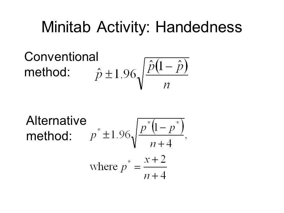 Minitab Activity: Handedness Conventional method: Alternative method: