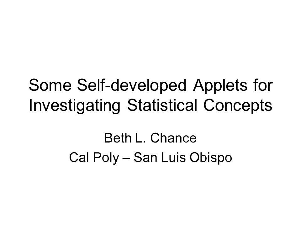 Some Self-developed Applets for Investigating Statistical Concepts Beth L.