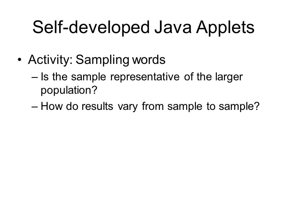 Self-developed Java Applets Activity: Sampling words –Is the sample representative of the larger population.
