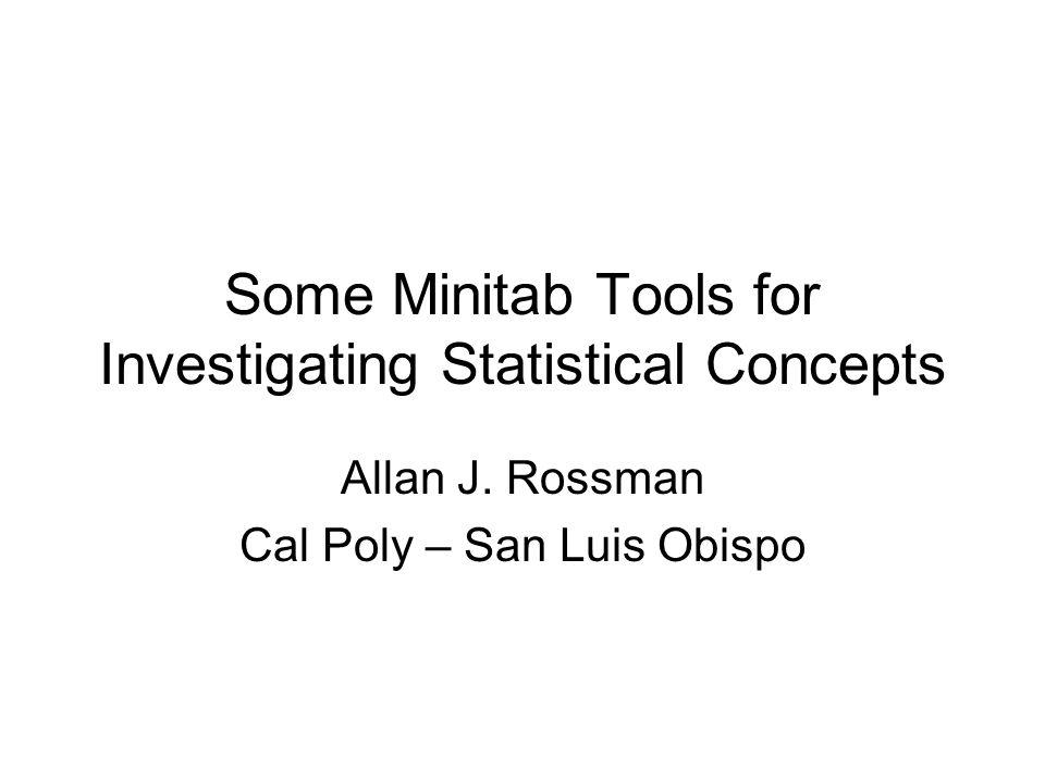Some Minitab Tools for Investigating Statistical Concepts Allan J.