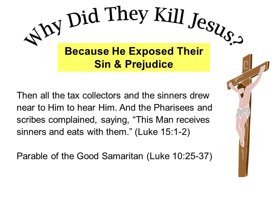 Because He Exposed Their Sin & Prejudice Then all the tax collectors and the sinners drew near to Him to hear Him.