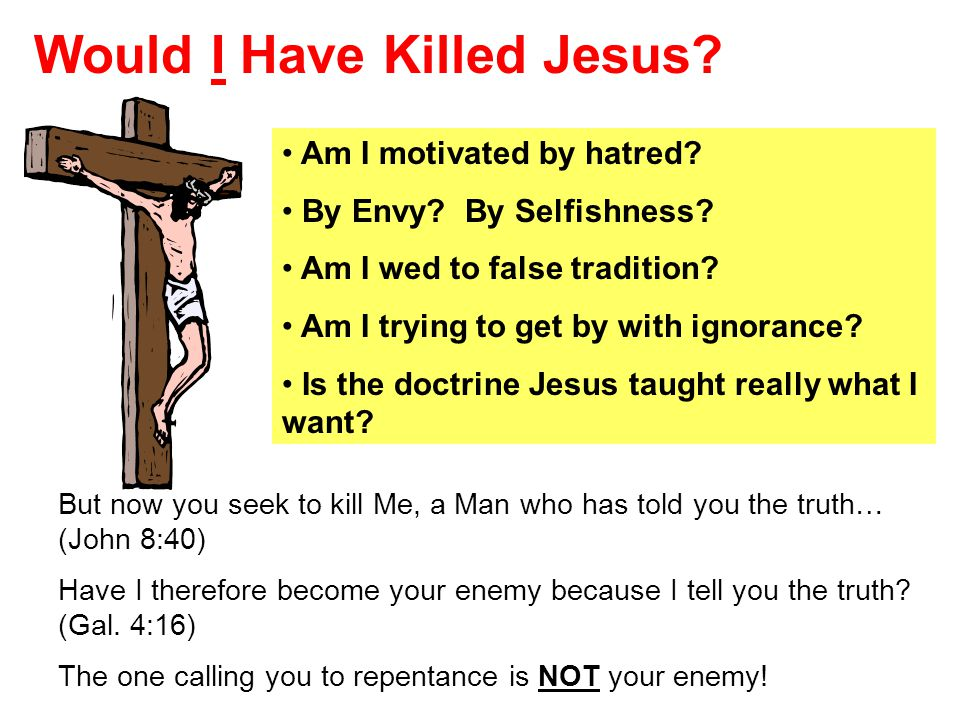 Would I Have Killed Jesus. Am I motivated by hatred.