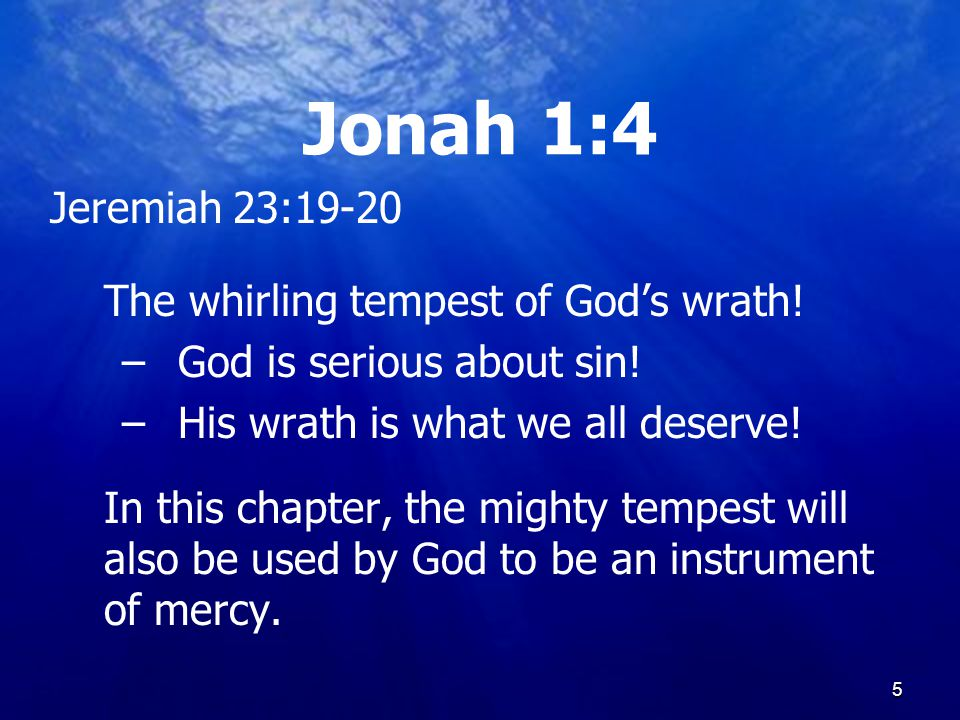 5 Jonah 1:4 Jeremiah 23:19-20 The whirling tempest of God's wrath.