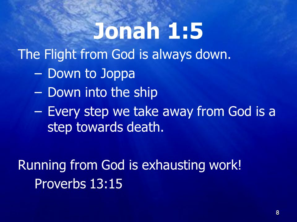 8 Jonah 1:5 The Flight from God is always down.