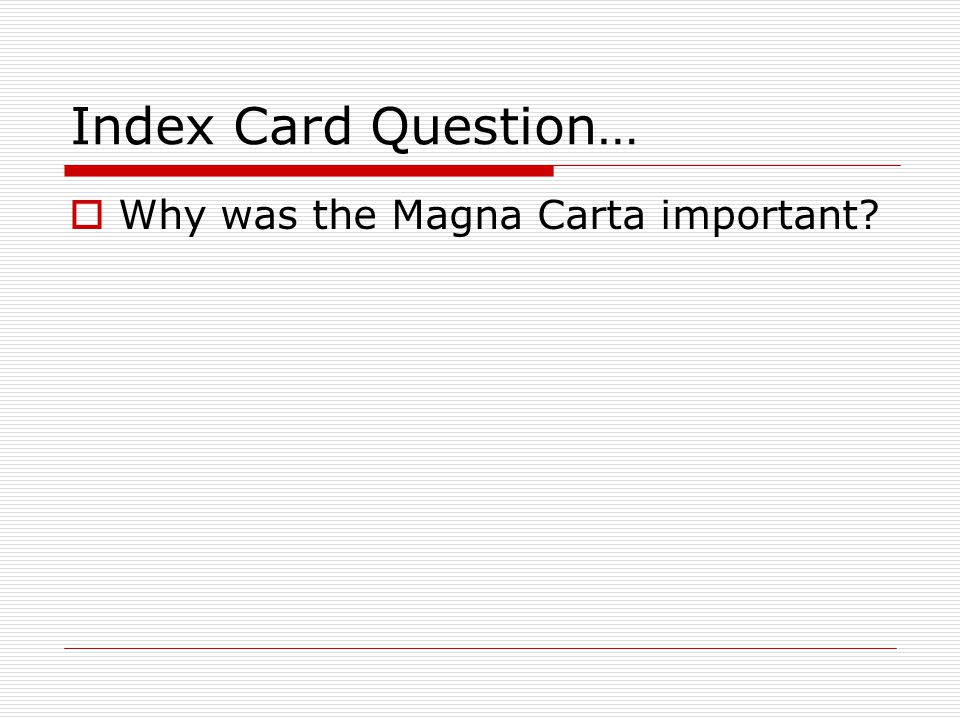 Index Card Question…  Why was the Magna Carta important?
