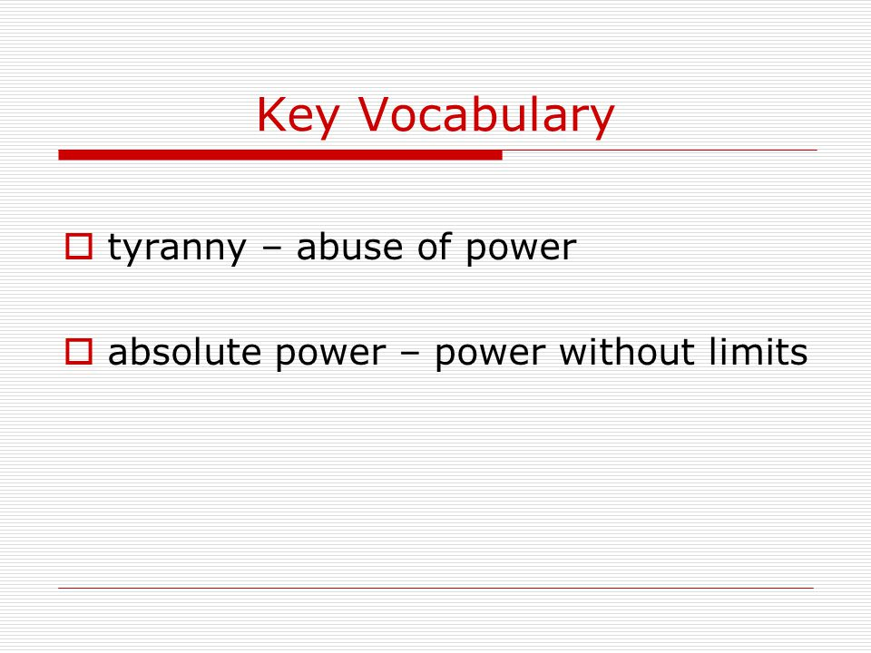 Key Vocabulary  tyranny – abuse of power  absolute power – power without limits