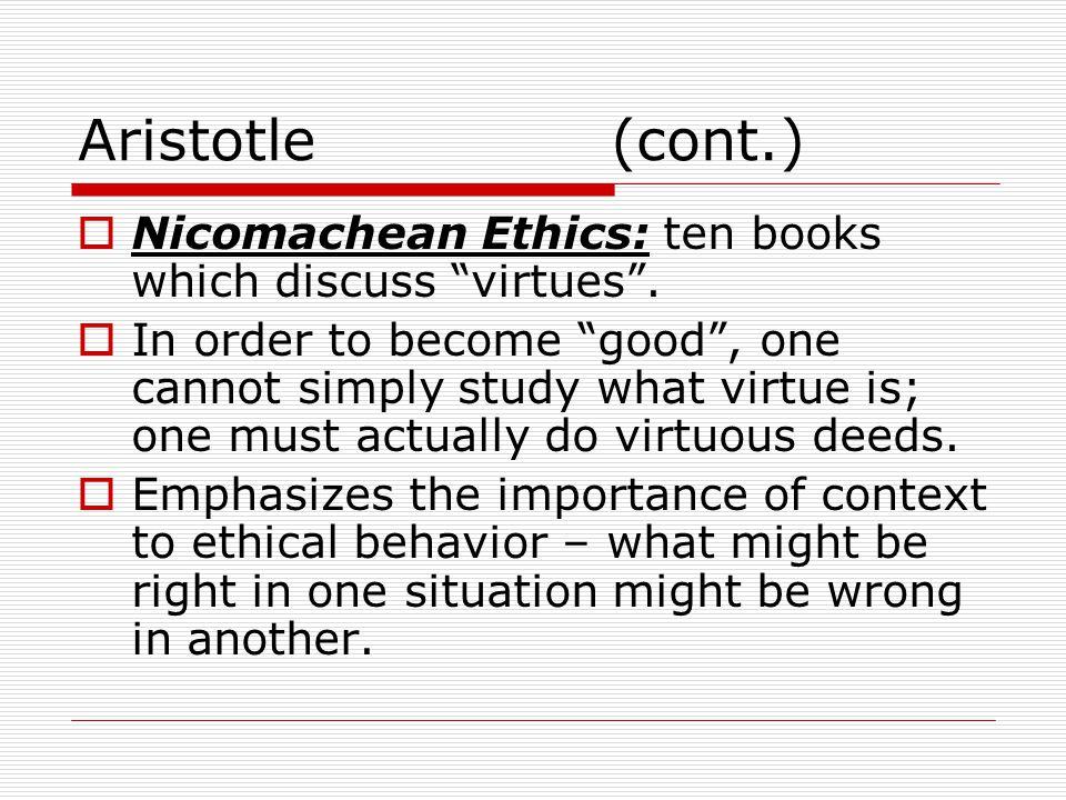 Aristotle(cont.)  Nicomachean Ethics: ten books which discuss virtues .