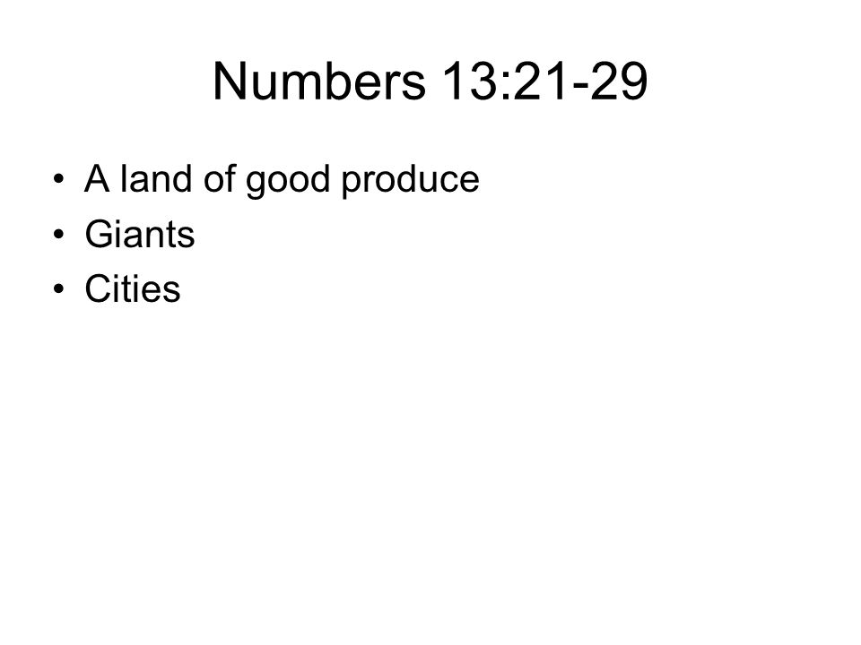 Numbers 13:21-29 A land of good produce Giants Cities