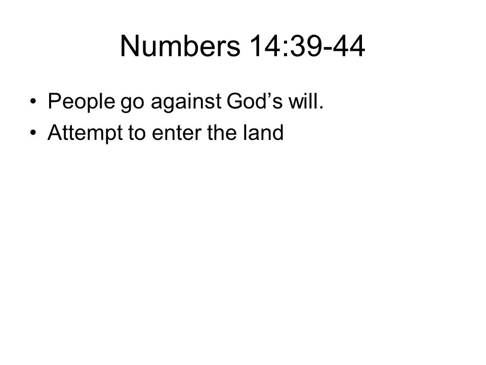 Numbers 14:39-44 People go against God's will. Attempt to enter the land