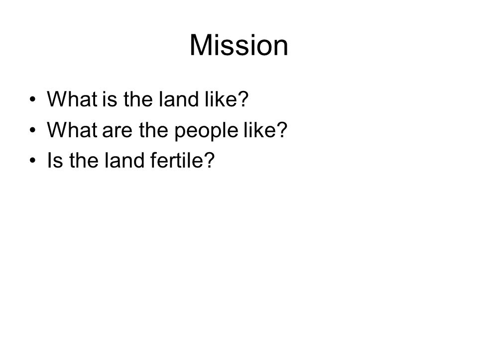 Mission What is the land like? What are the people like? Is the land fertile?
