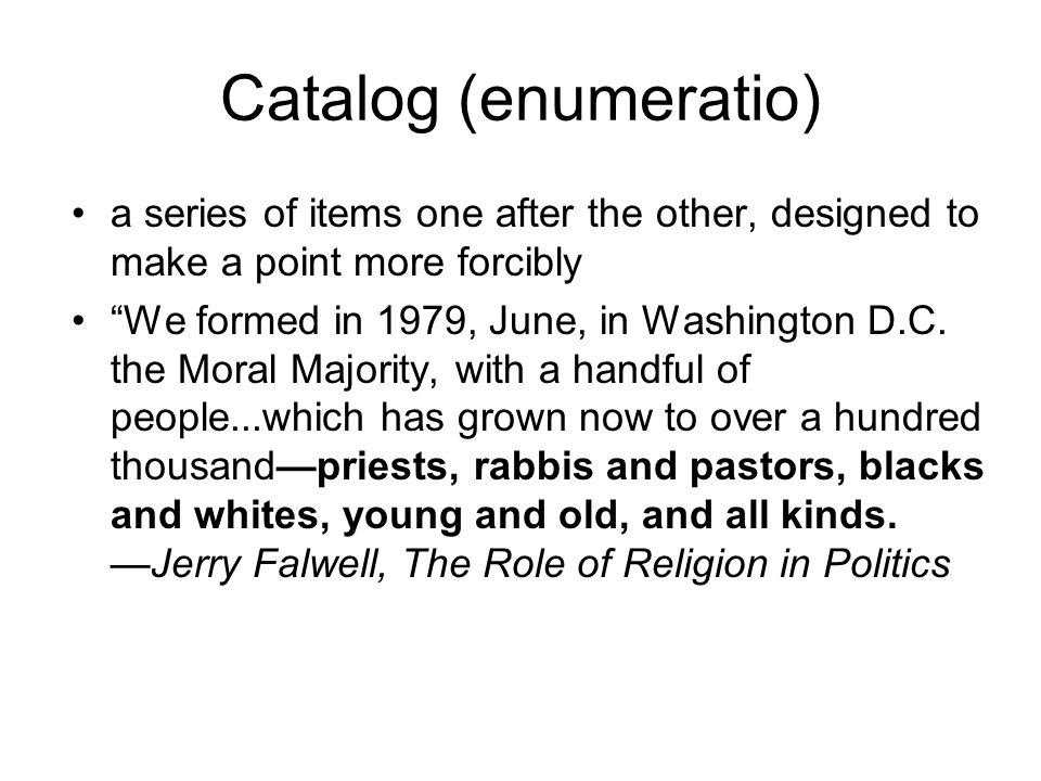 """Catalog (enumeratio) a series of items one after the other, designed to make a point more forcibly """"We formed in 1979, June, in Washington D.C. the Mo"""