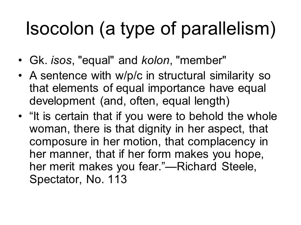 Isocolon (a type of parallelism) Gk.