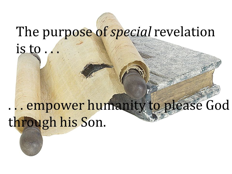 The purpose of special revelation is to...... empower humanity to please God through his Son.