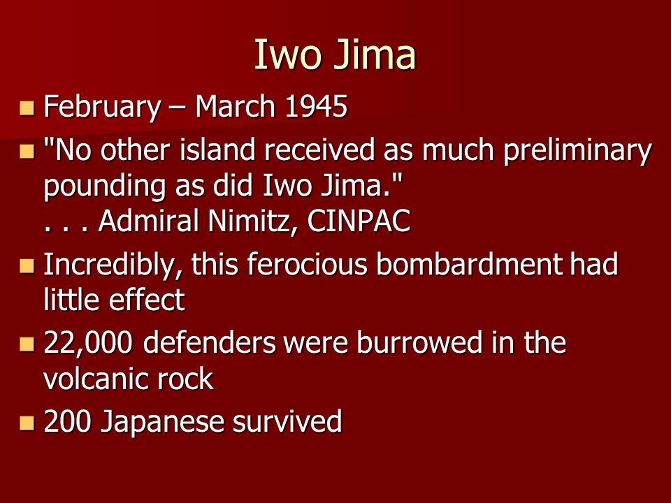 Iwo Jima February – March 1945 February – March 1945